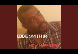 """Eddie Smith Jr. """"How Many Times"""""""